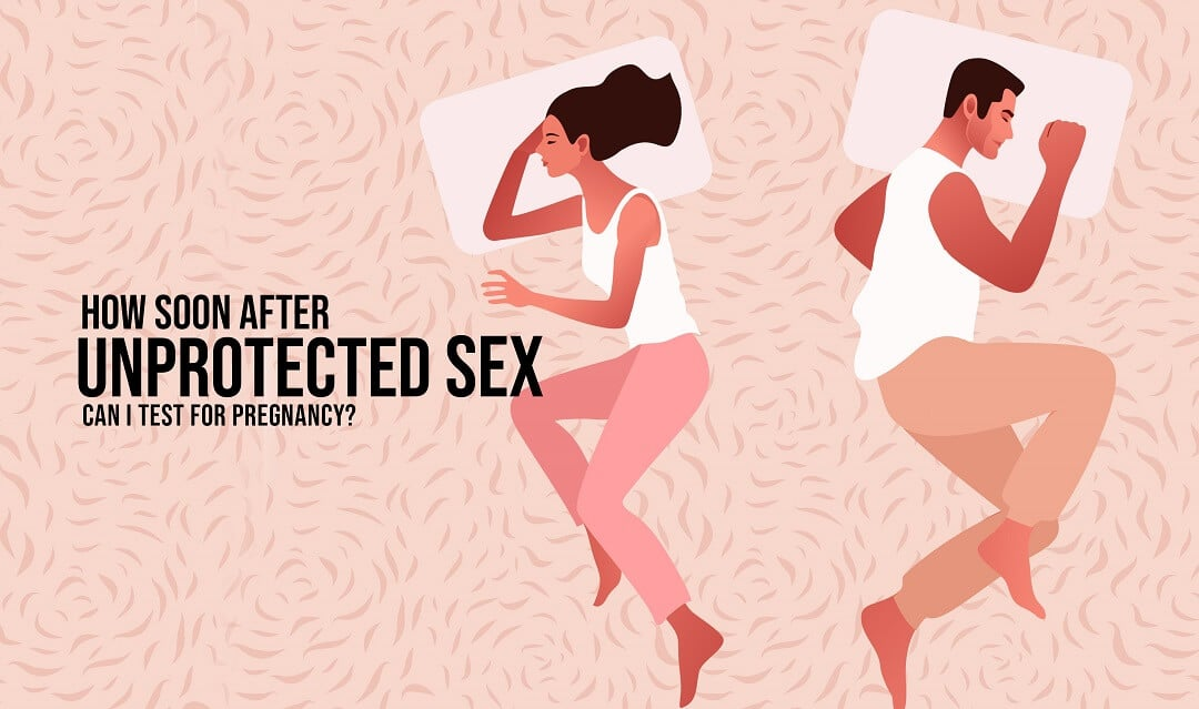 How Soon After Unprotected Sex Can I Test For Pregnancy